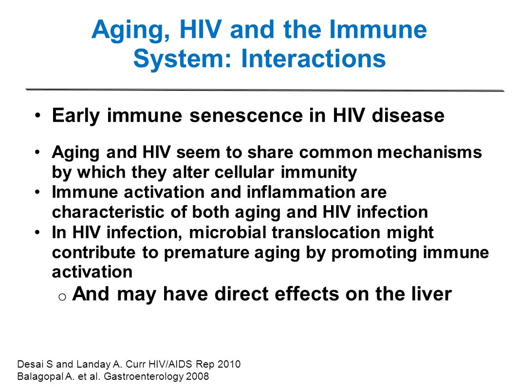 Aging, HIV and the Immune System: Interactions Early immune senescence in HIV disease Aging and HIV seem to share common mechanisms by which they alte