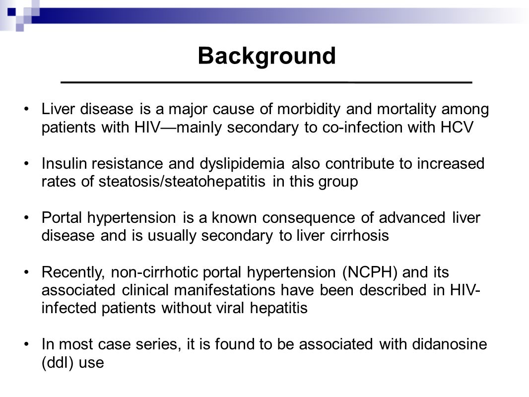 Background Liver disease is a major cause of morbidity and mortality among patients with HIVmainly secondary to co-infection with HCV Insulin resistan