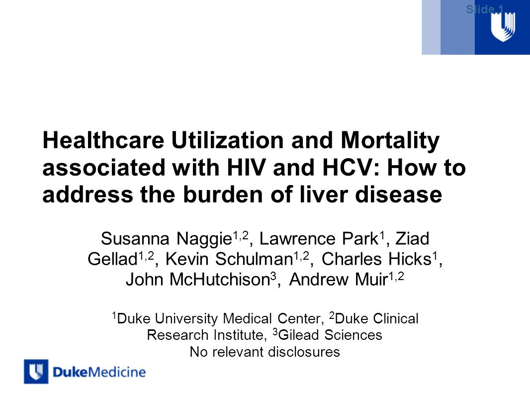 Slide 1 Healthcare Utilization and Mortality associated with HIV and HCV: How to address the burden of liver disease Susanna Naggie 1,2, Lawrence Park