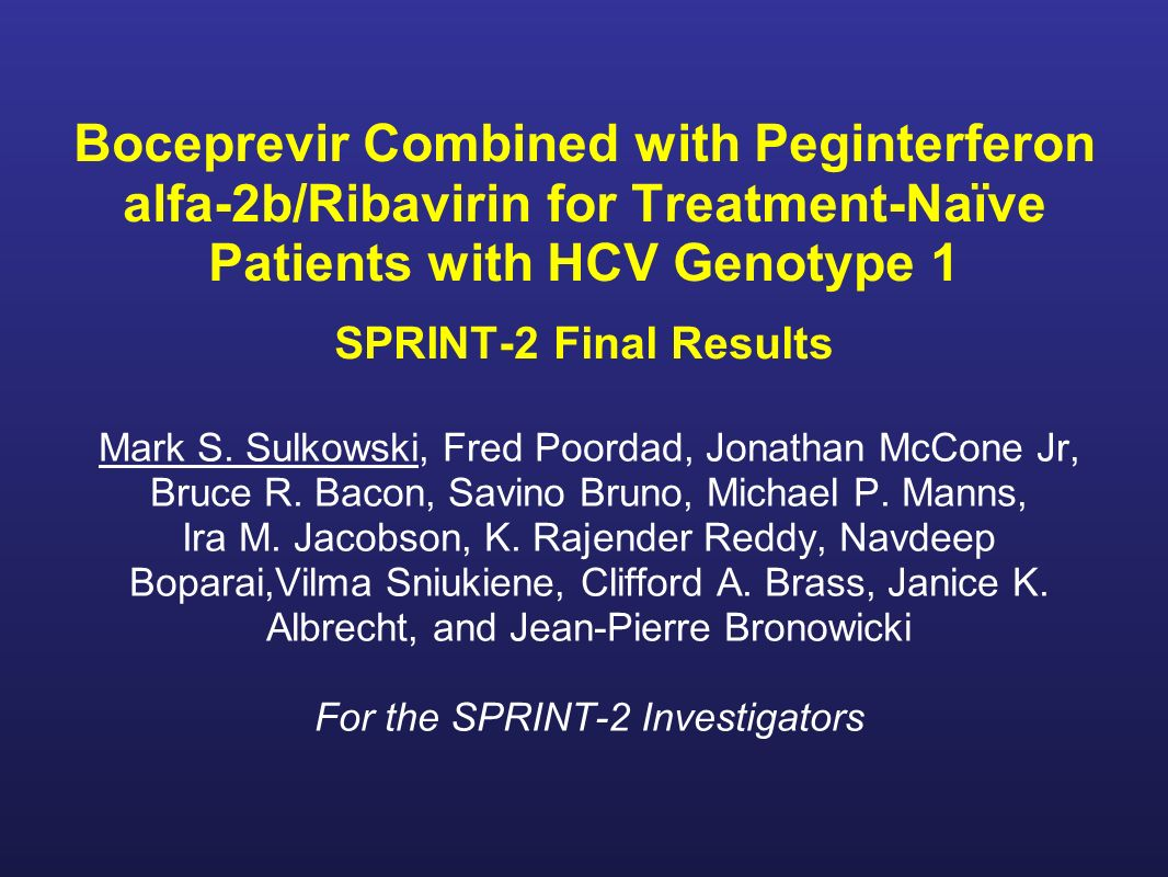 Boceprevir Combined with Peginterferon alfa-2b/Ribavirin for Treatment-Naïve Patients with HCV Genotype 1 SPRINT-2 Final Results Mark S.