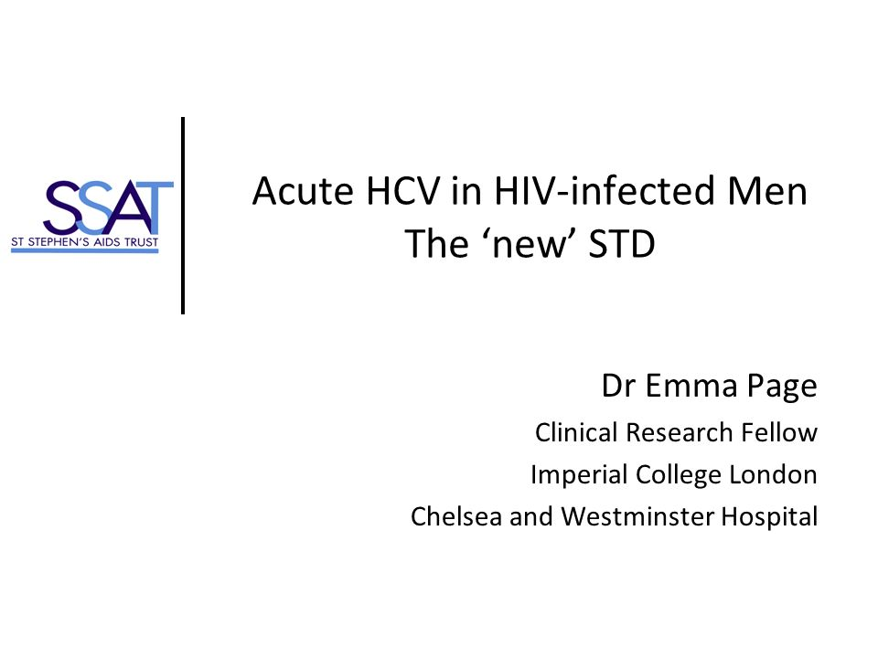 Acute HCV in HIV-infected Men The new STD Dr Emma Page Clinical Research Fellow Imperial College London Chelsea and Westminster Hospital