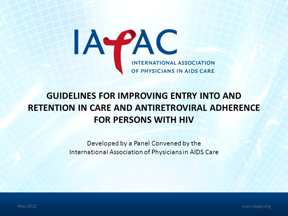 GUIDELINES FOR IMPROVING ENTRY INTO AND RETENTION IN CARE AND ANTIRETROVIRAL ADHERENCE FOR PERSONS WITH HIV Developed by a Panel Convened by the Inter