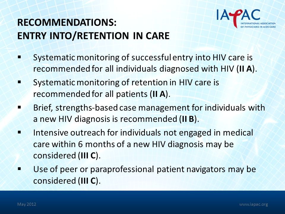 RECOMMENDATIONS: ENTRY INTO/RETENTION IN CARE Systematic monitoring of successful entry into HIV care is recommended for all individuals diagnosed wit