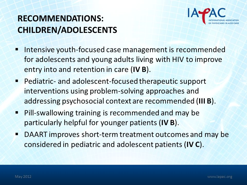 May 2012 RECOMMENDATIONS: CHILDREN/ADOLESCENTS Intensive youth-focused case management is recommended for adolescents and young adults living with HIV