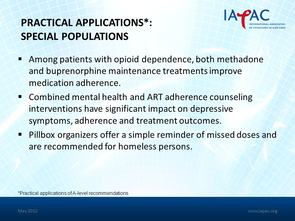 May 2012 PRACTICAL APPLICATIONS*: SPECIAL POPULATIONS Among patients with opioid dependence, both methadone and buprenorphine maintenance treatments i