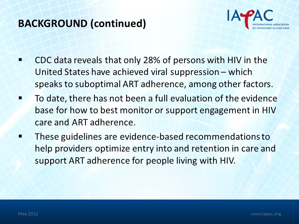 BACKGROUND (continued) CDC data reveals that only 28% of persons with HIV in the United States have achieved viral suppression – which speaks to subop