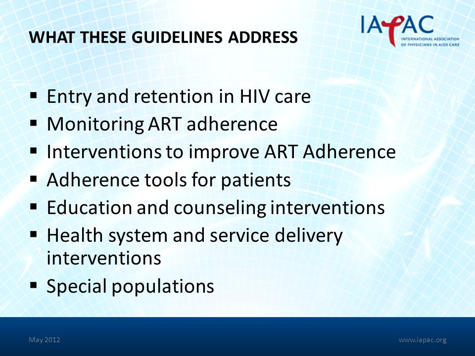 WHAT THESE GUIDELINES ADDRESS Entry and retention in HIV care Monitoring ART adherence Interventions to improve ART Adherence Adherence tools for pati