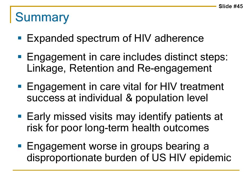 Slide #45 Expanded spectrum of HIV adherence Engagement in care includes distinct steps: Linkage, Retention and Re-engagement Engagement in care vital