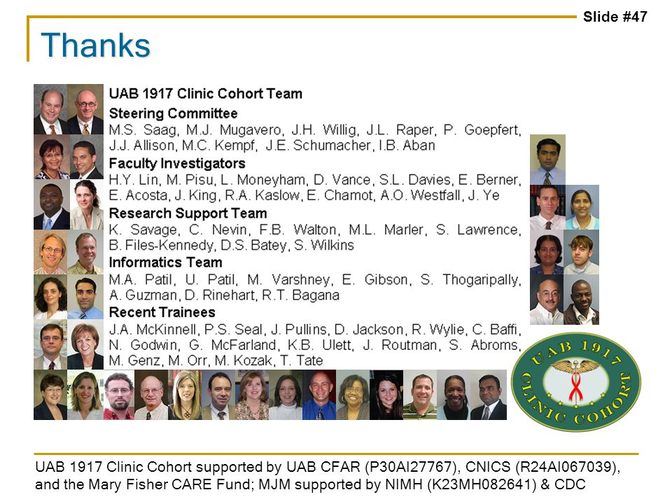 Slide #47 Thanks UAB 1917 Clinic Cohort supported by UAB CFAR (P30AI27767), CNICS (R24AI067039), and the Mary Fisher CARE Fund; MJM supported by NIMH