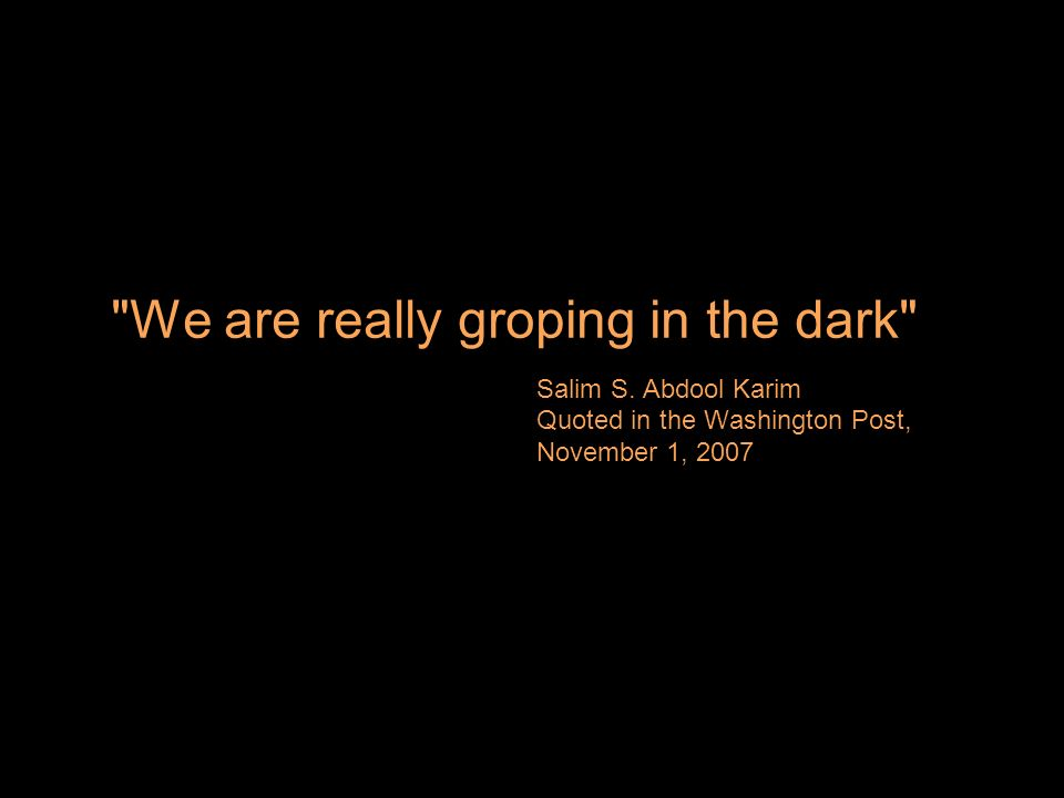 We are really groping in the dark Salim S.