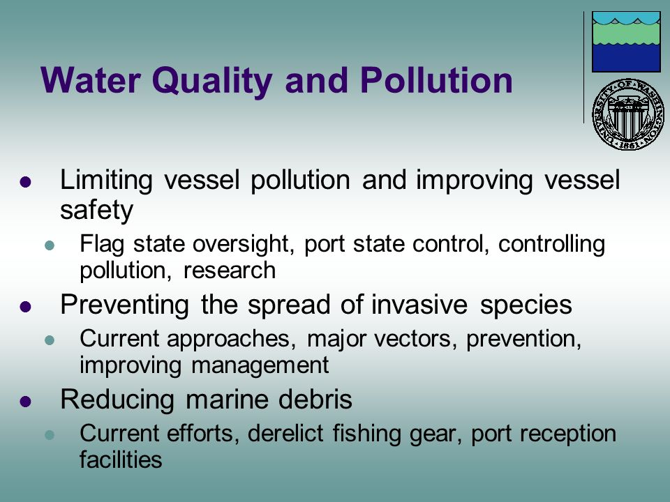 Water Quality and Pollution Limiting vessel pollution and improving vessel safety Flag state oversight, port state control, controlling pollution, res