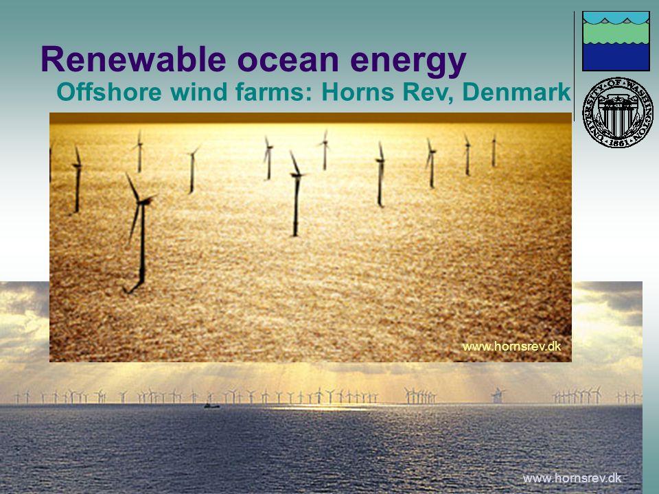 Renewable ocean energy Offshore wind farms: Horns Rev, Denmark www.hornsrev.dk