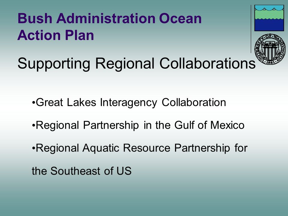 Bush Administration Ocean Action Plan Supporting Regional Collaborations Great Lakes Interagency Collaboration Regional Partnership in the Gulf of Mex