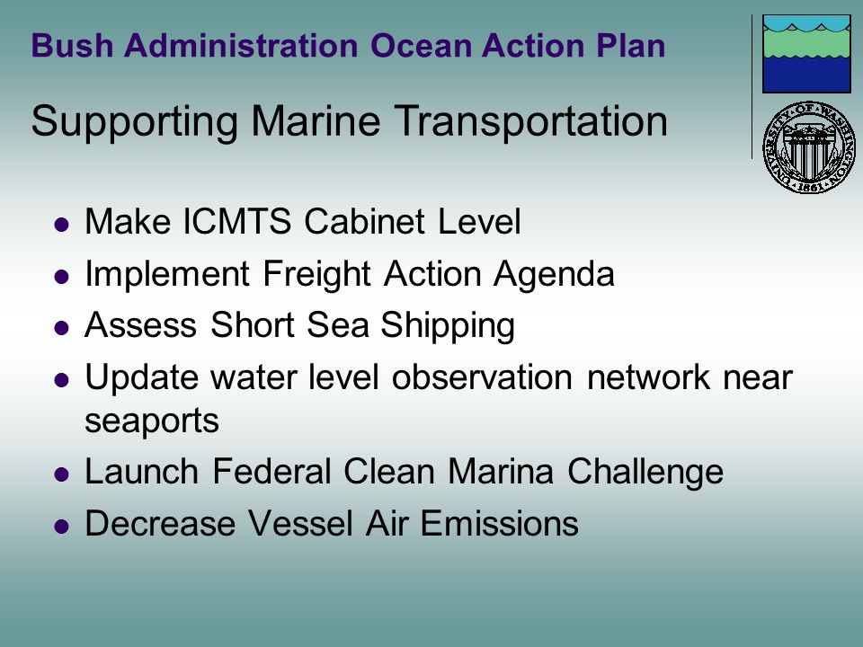 Bush Administration Ocean Action Plan Make ICMTS Cabinet Level Implement Freight Action Agenda Assess Short Sea Shipping Update water level observatio