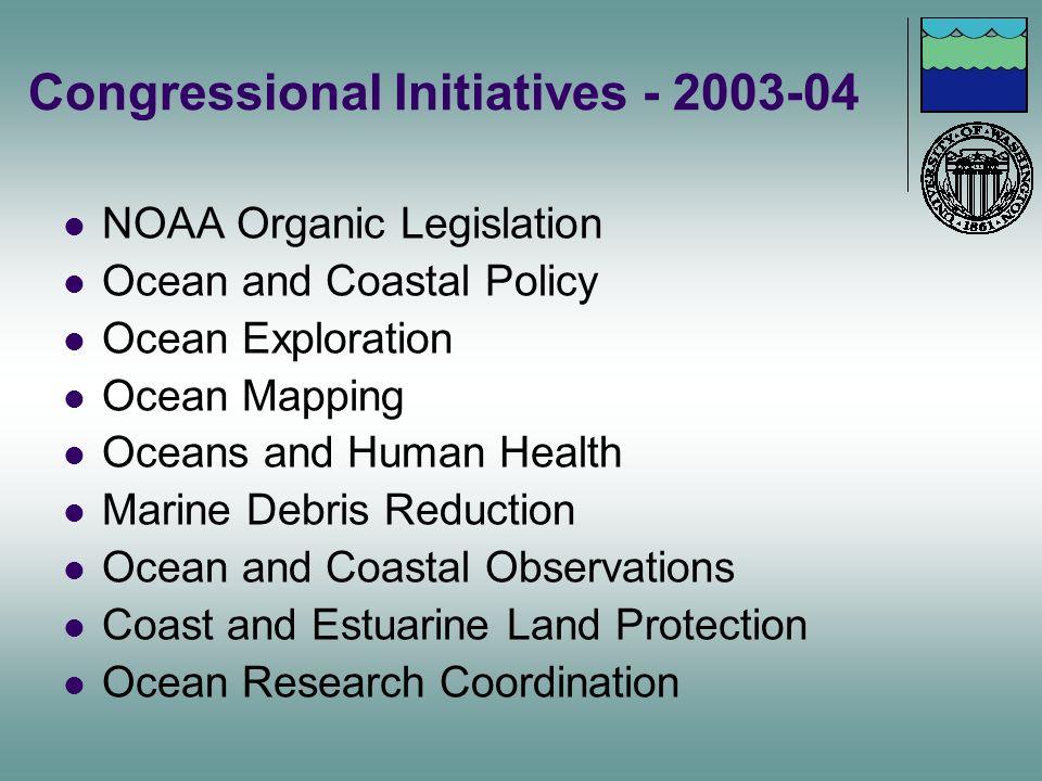 Congressional Initiatives - 2003-04 NOAA Organic Legislation Ocean and Coastal Policy Ocean Exploration Ocean Mapping Oceans and Human Health Marine D