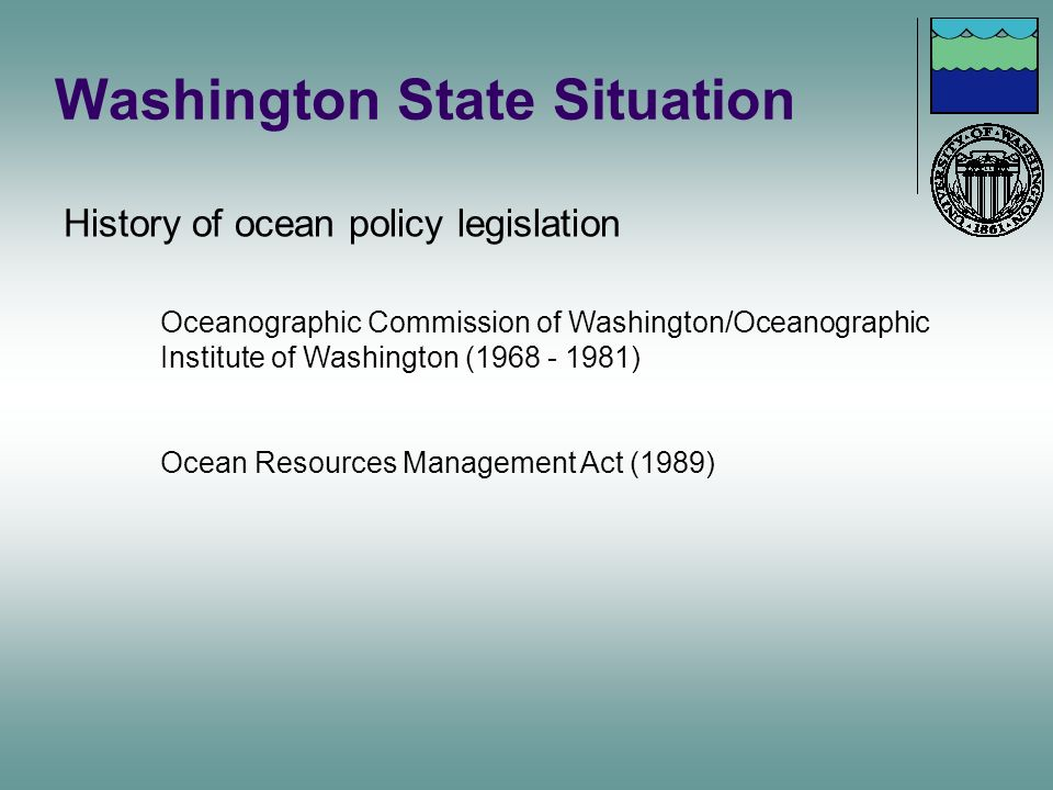 Washington State Situation History of ocean policy legislation Oceanographic Commission of Washington/Oceanographic Institute of Washington (1968 - 19