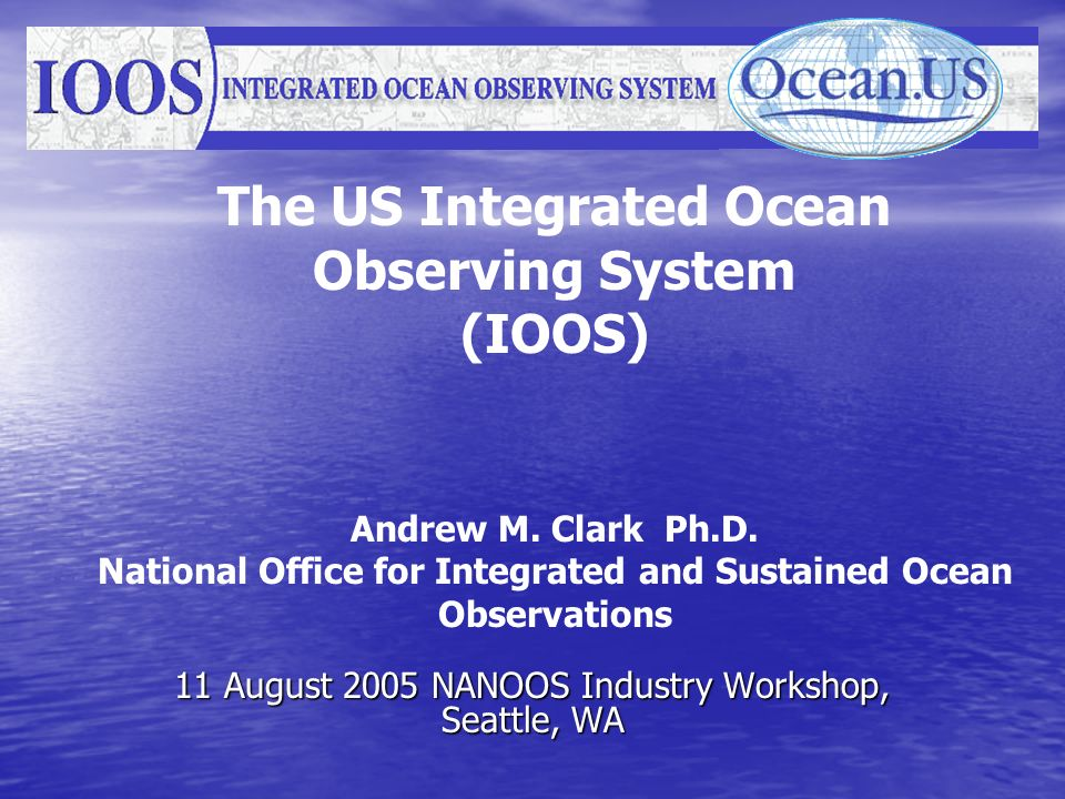 The US Integrated Ocean Observing System (IOOS) Andrew M.