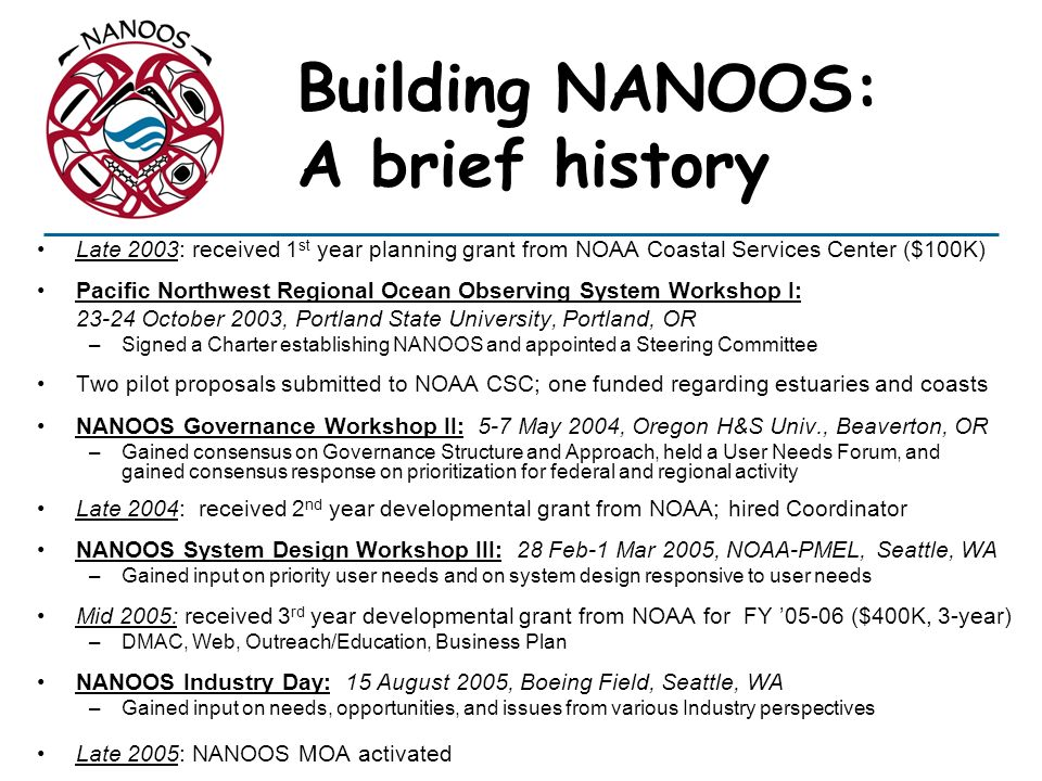 Building NANOOS: A brief history Late 2003: received 1 st year planning grant from NOAA Coastal Services Center ($100K) Pacific Northwest Regional Oce
