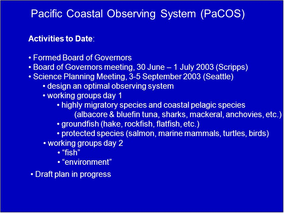 Pacific Coastal Observing System (PaCOS) Activities to Date: Formed Board of Governors Board of Governors meeting, 30 June – 1 July 2003 (Scripps) Sci