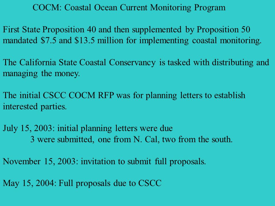 COCM: Coastal Ocean Current Monitoring Program First State Proposition 40 and then supplemented by Proposition 50 mandated $7.5 and $13.5 million for