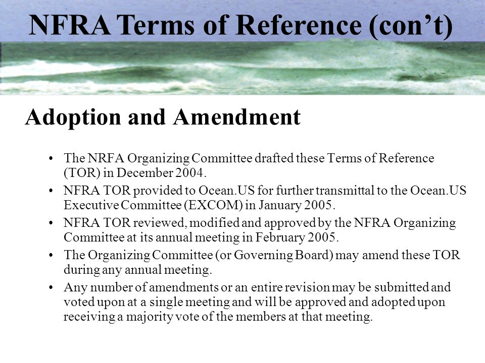 Adoption and Amendment The NRFA Organizing Committee drafted these Terms of Reference (TOR) in December 2004.