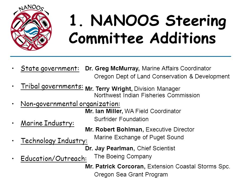 1. NANOOS Steering Committee Additions State government: Tribal governments: Non-governmental organization: Marine Industry: Technology Industry: Educ