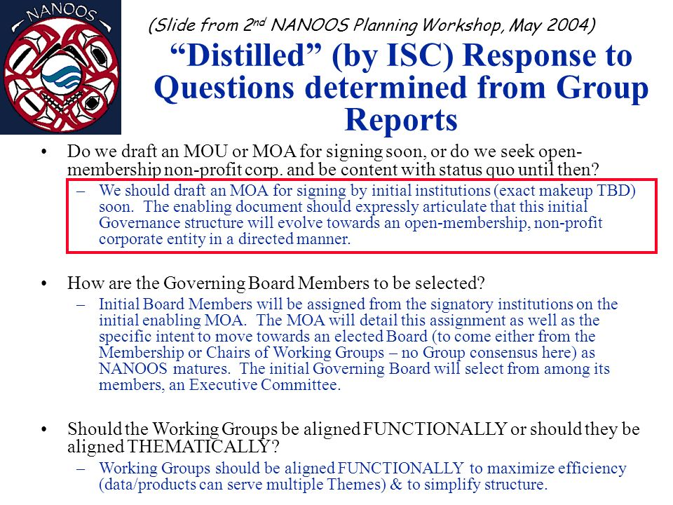 Distilled (by ISC) Response to Questions determined from Group Reports Do we draft an MOU or MOA for signing soon, or do we seek open- membership non-