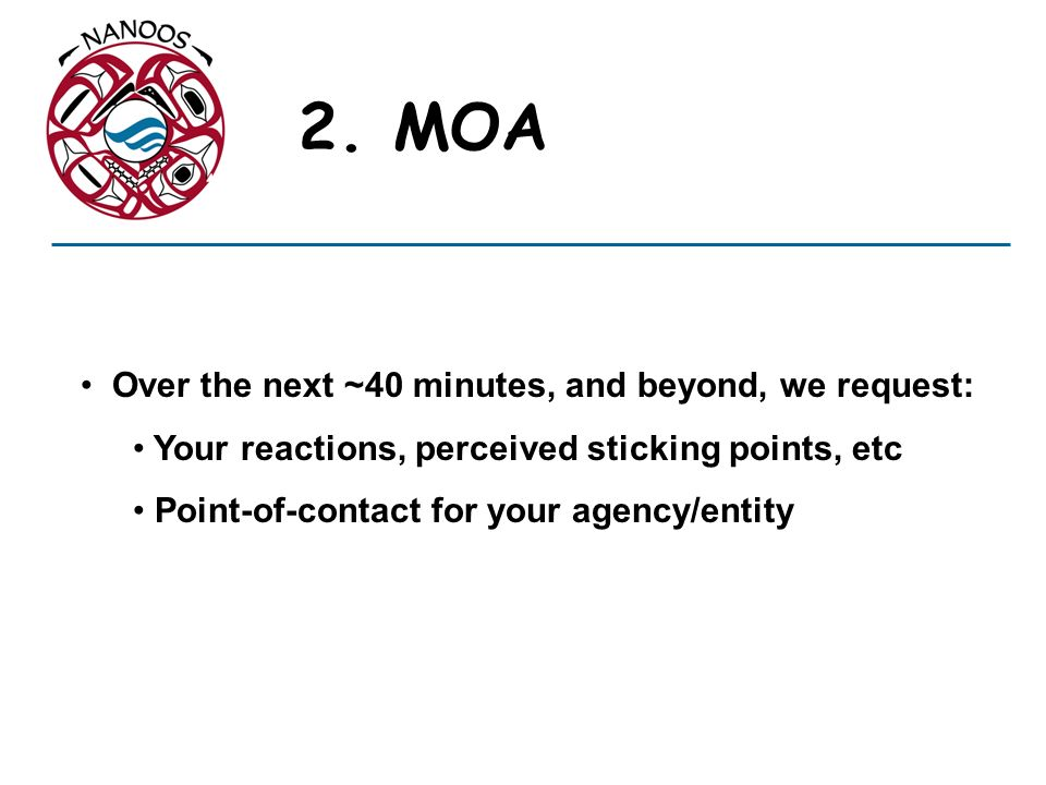2. MOA Over the next ~40 minutes, and beyond, we request: Your reactions, perceived sticking points, etc Point-of-contact for your agency/entity