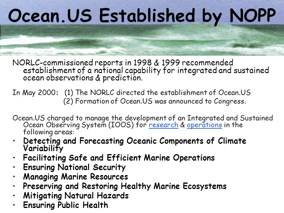 NORLC-commissioned reports in 1998 & 1999 recommended establishment of a national capability for integrated and sustained ocean observations & predict