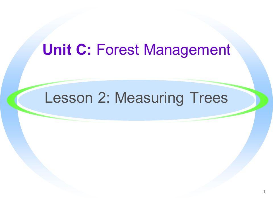 1 Unit C: Forest Management Lesson 2: Measuring Trees