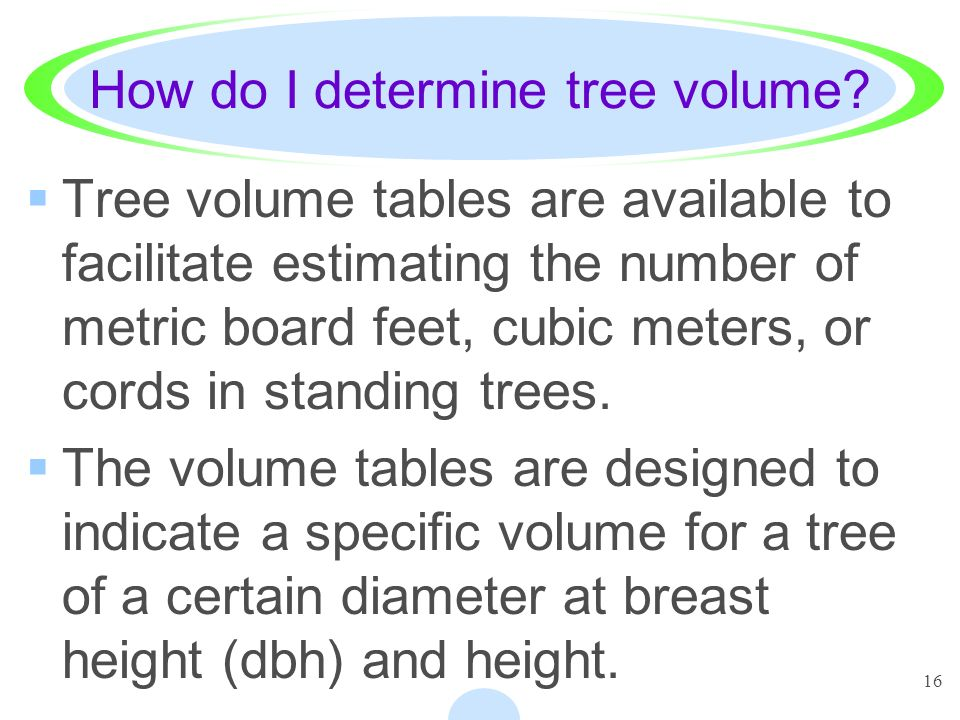 16 How do I determine tree volume.