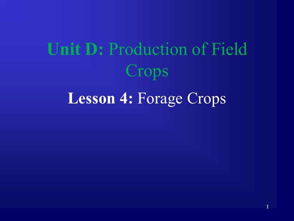 1 Unit D: Production of Field Crops Lesson 4: Forage Crops
