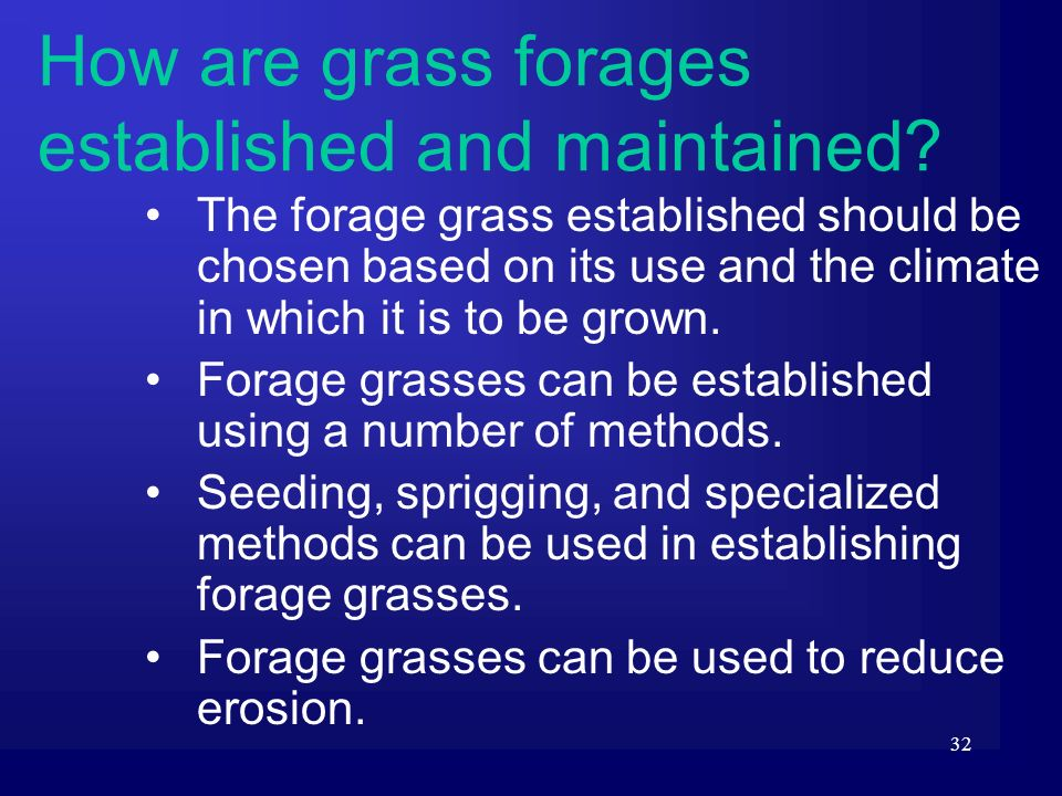 32 The forage grass established should be chosen based on its use and the climate in which it is to be grown. Forage grasses can be established using