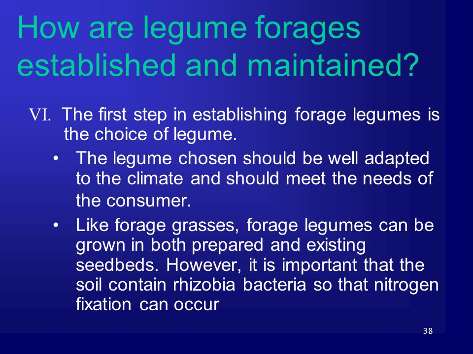 38 VI. The first step in establishing forage legumes is the choice of legume. The legume chosen should be well adapted to the climate and should meet