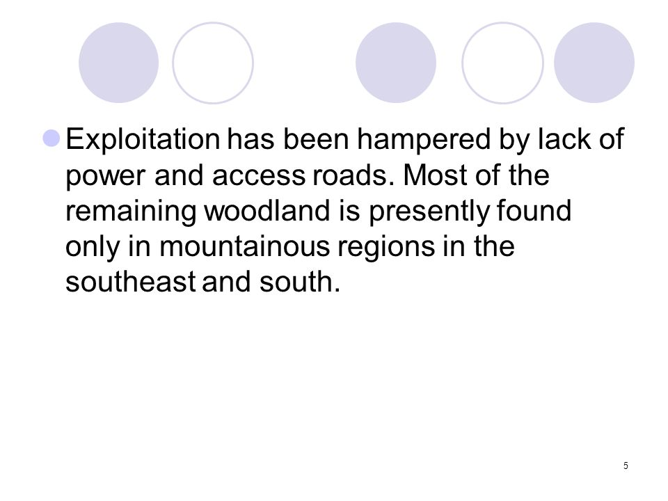 5 Exploitation has been hampered by lack of power and access roads. Most of the remaining woodland is presently found only in mountainous regions in t