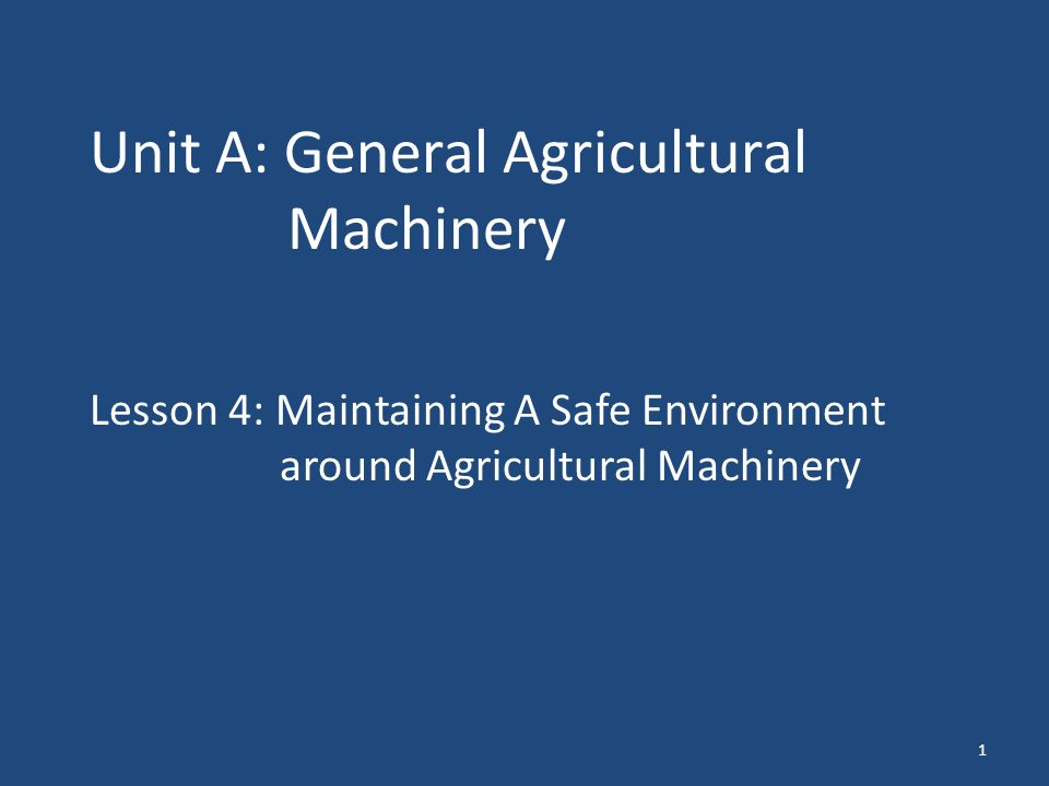 1 Unit A: General Agricultural Machinery Lesson 4: Maintaining A Safe Environment around Agricultural Machinery