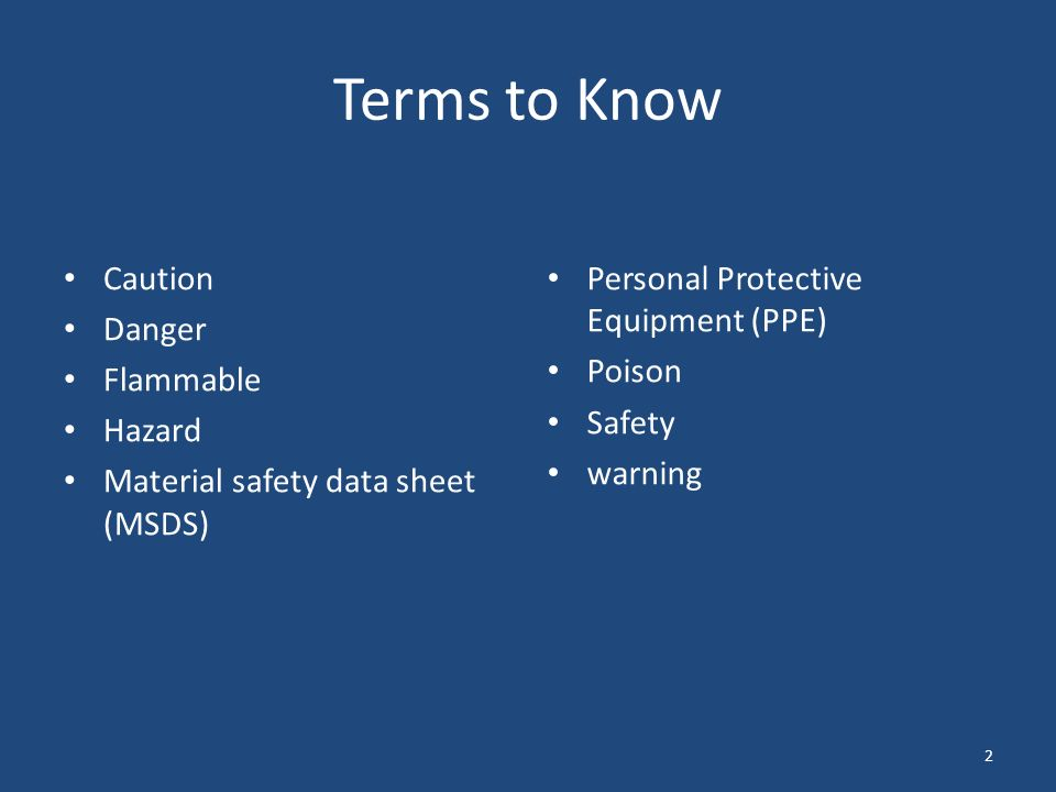 2 Terms to Know Caution Danger Flammable Hazard Material safety data sheet (MSDS) Personal Protective Equipment (PPE) Poison Safety warning