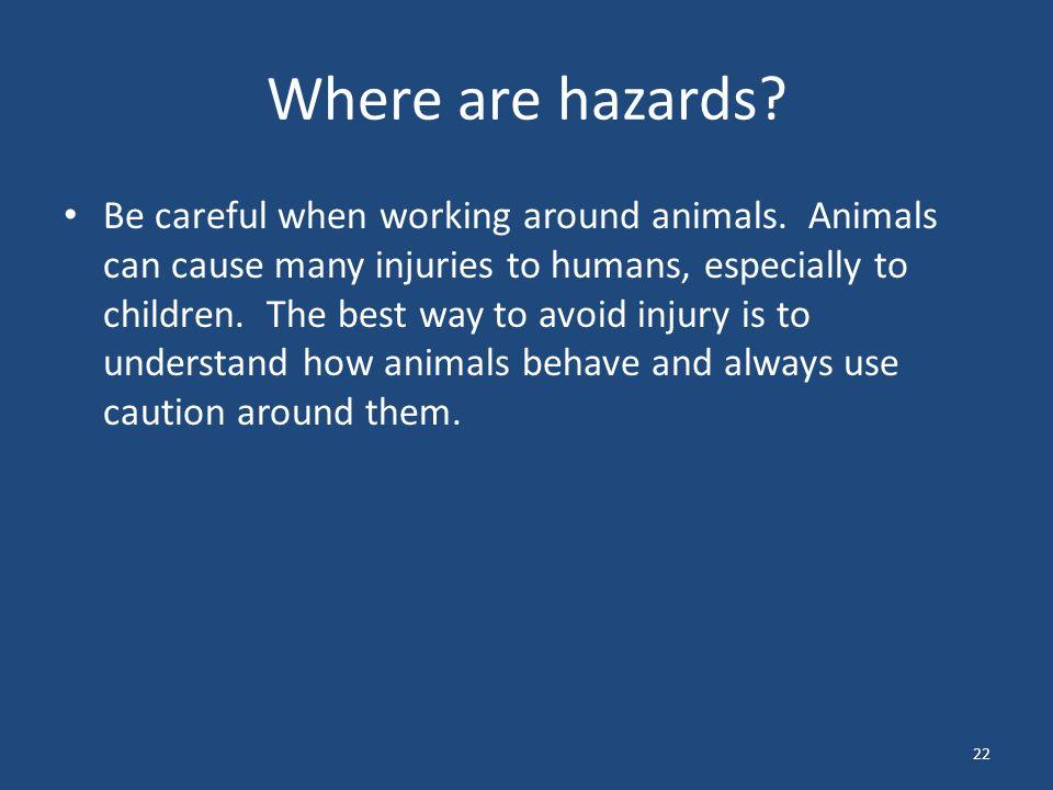 22 Where are hazards. Be careful when working around animals.