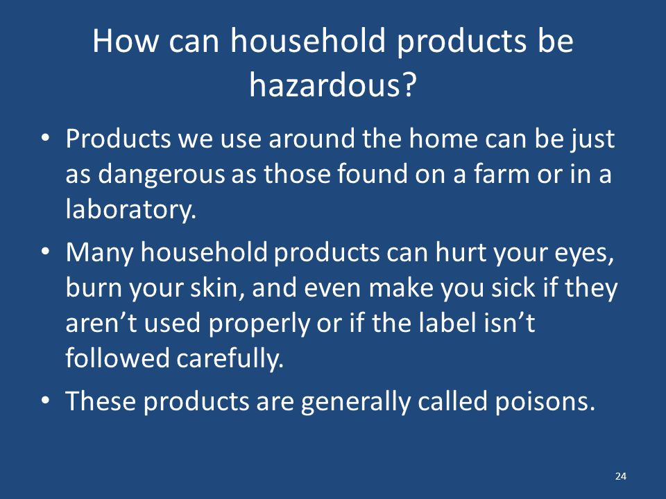 24 How can household products be hazardous.