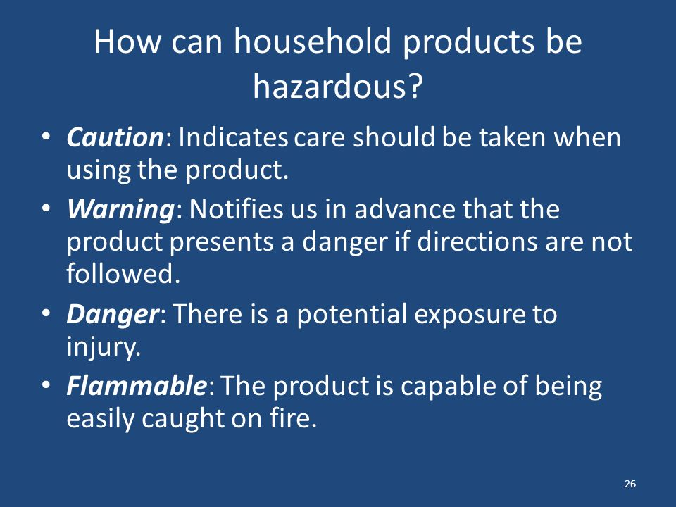 26 How can household products be hazardous.