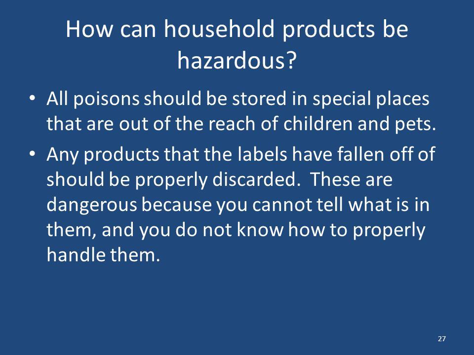 27 How can household products be hazardous.