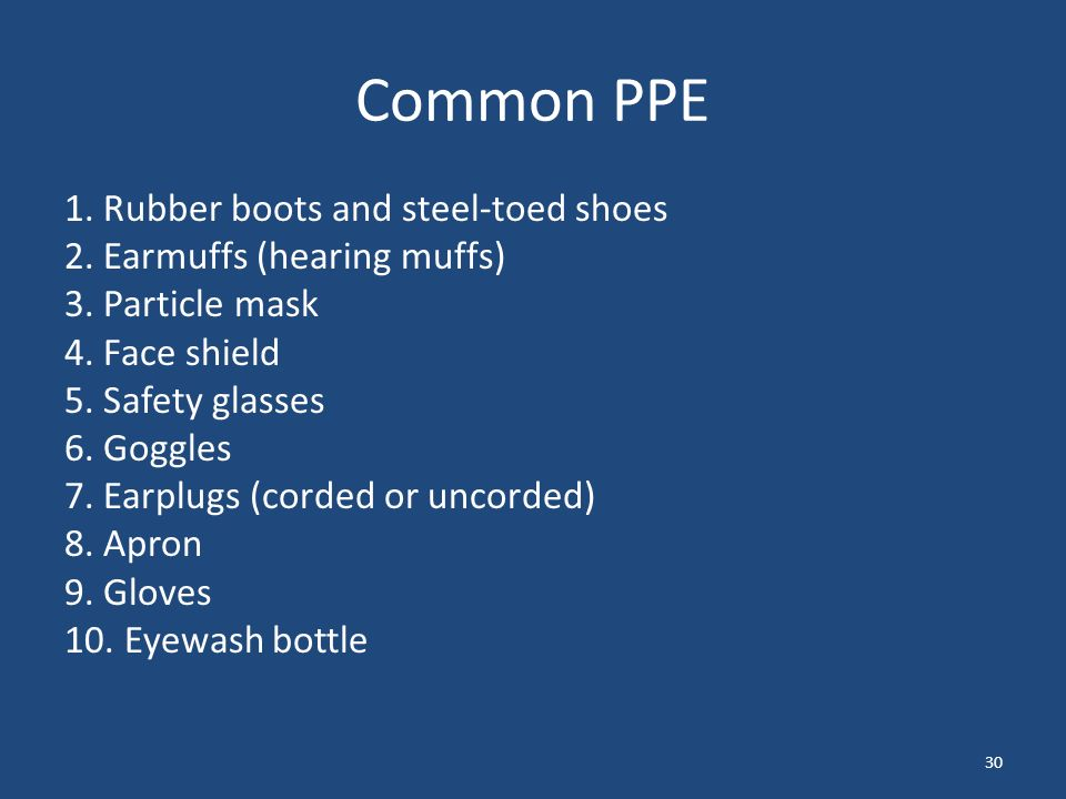 30 Common PPE 1. Rubber boots and steel-toed shoes 2.