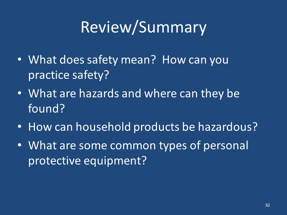 32 Review/Summary What does safety mean. How can you practice safety.