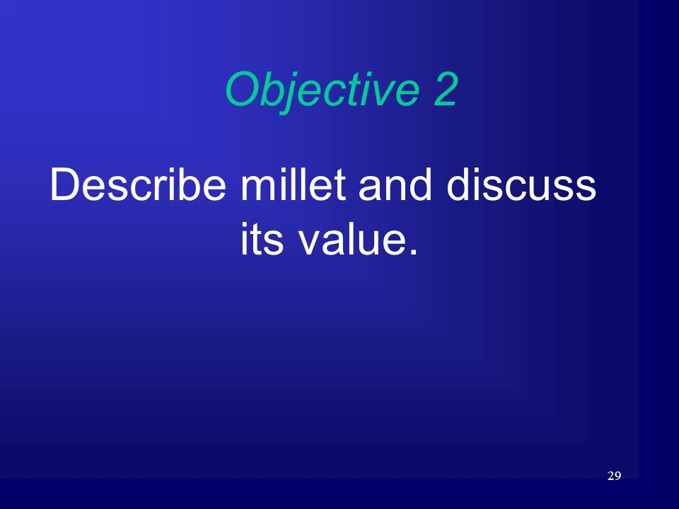 29 Objective 2 Describe millet and discuss its value.