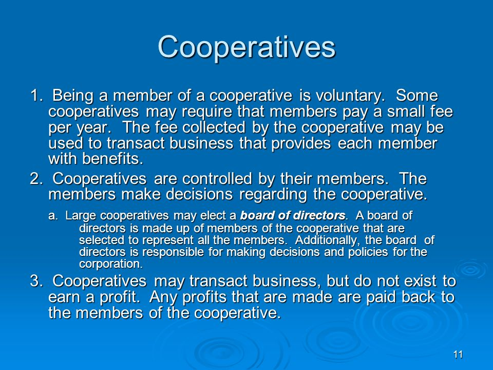 11 Cooperatives 1. Being a member of a cooperative is voluntary. Some cooperatives may require that members pay a small fee per year. The fee collecte