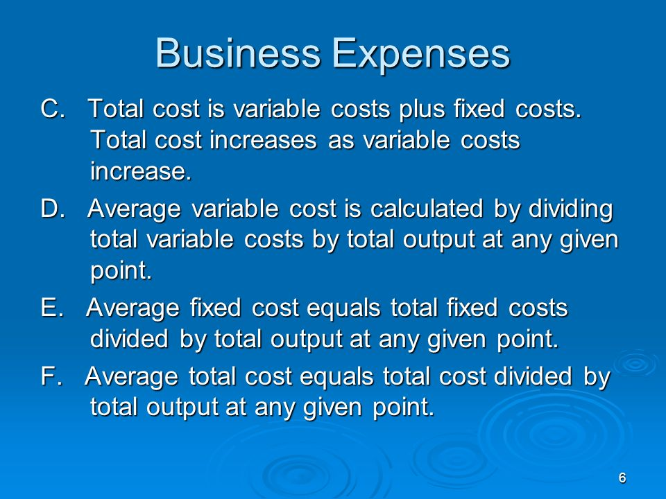 6 C. Total cost is variable costs plus fixed costs. Total cost increases as variable costs increase. D. Average variable cost is calculated by dividin