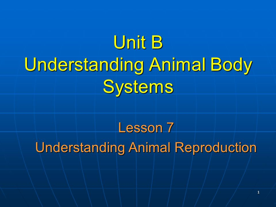 1 Unit B Understanding Animal Body Systems Lesson 7 Understanding Animal Reproduction