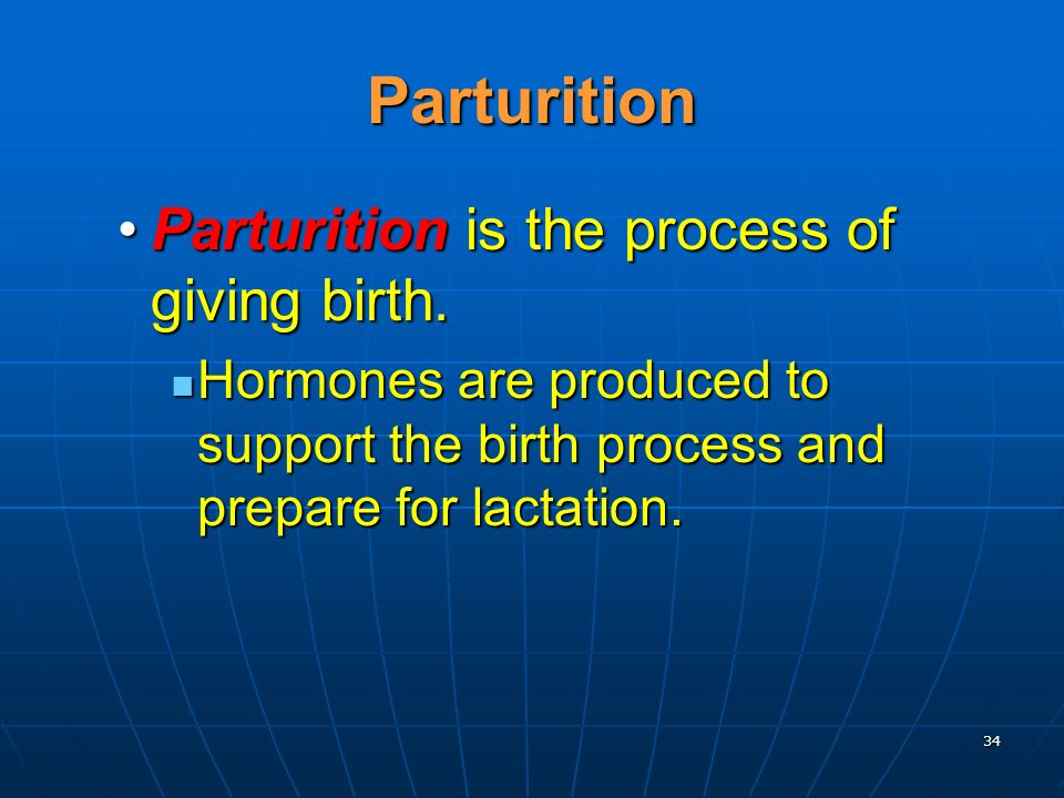 34 Parturition Parturition is the process of giving birth.Parturition is the process of giving birth. Hormones are produced to support the birth proce