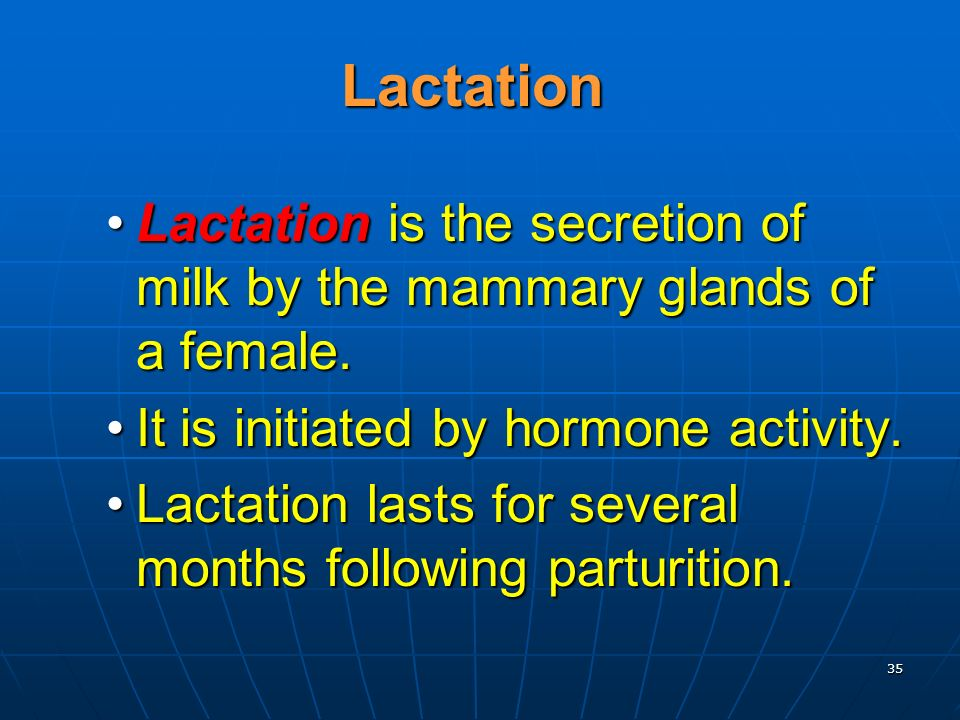 35 Lactation Lactation is the secretion of milk by the mammary glands of a female.Lactation is the secretion of milk by the mammary glands of a female.