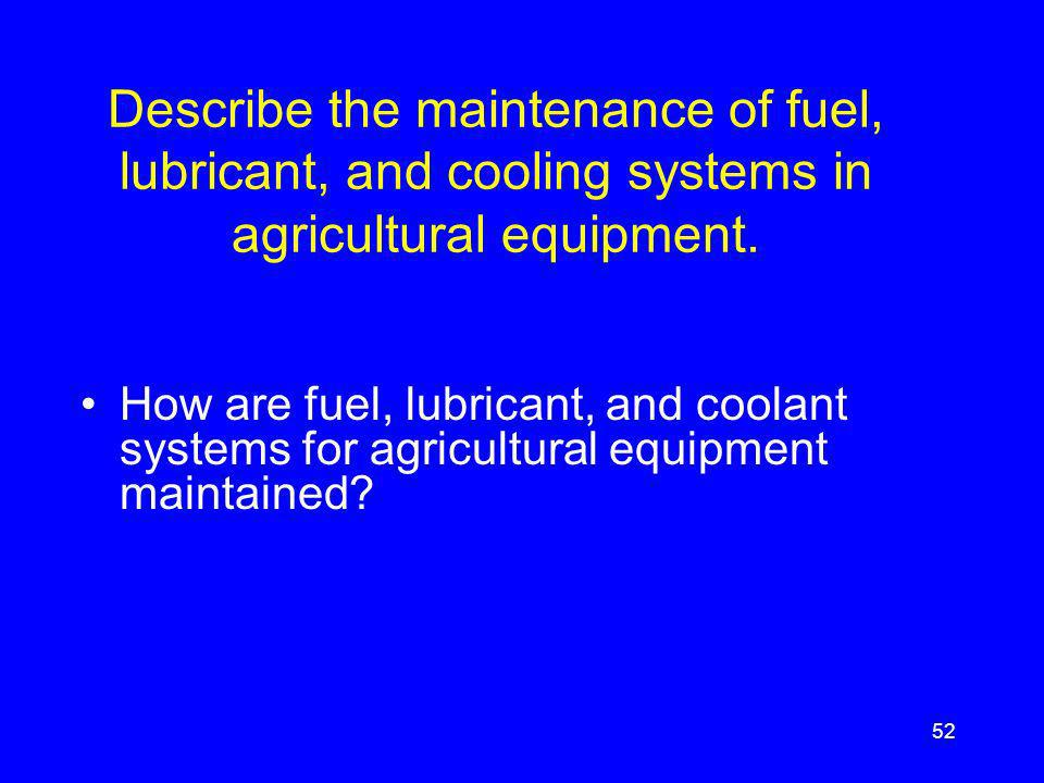 Describe the maintenance of fuel, lubricant, and cooling systems in agricultural equipment.